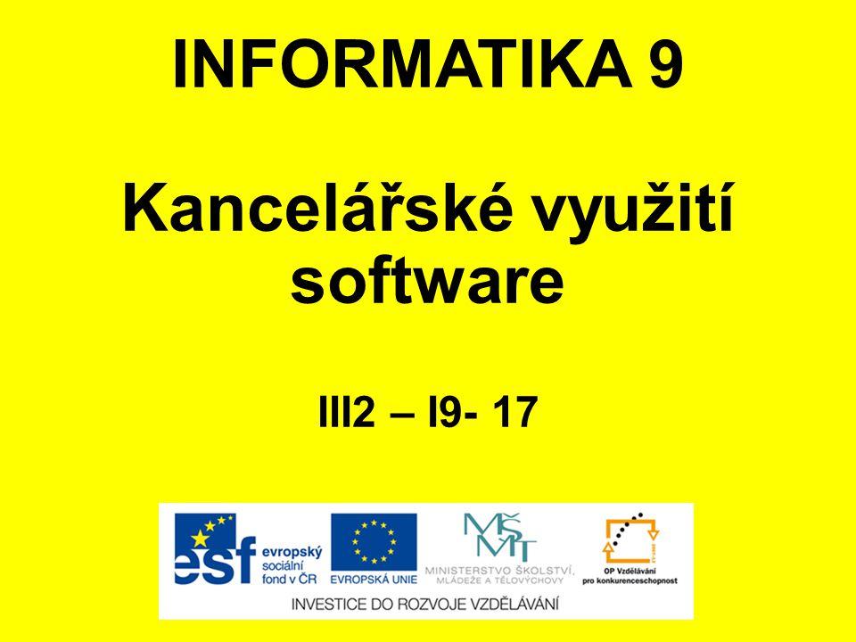 INFORMATIKA 9 Kancelářské využití software III2 – I9- 17