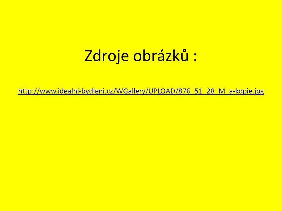 Zdroje obrázků : http://www.idealni-bydleni.cz/WGallery/UPLOAD/876_51_28_M_a-kopie.jpg http://www.idealni-bydleni.cz/WGallery/UPLOAD/876_51_28_M_a-kopie.jpg