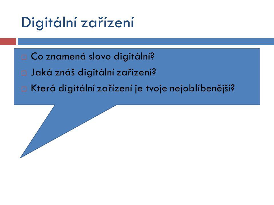 Digitální zařízení  Co znamená slovo digitální.  Jaká znáš digitální zařízení.