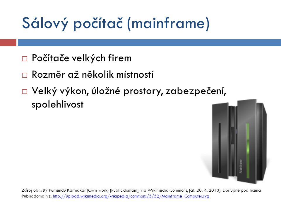 Sálový počítač (mainframe)  Počítače velkých firem  Rozměr až několik místností  Velký výkon, úložné prostory, zabezpečení, spolehlivost Zdroj obr.: By Purnendu Karmakar (Own work) [Public domain], via Wikimedia Commons, [cit.