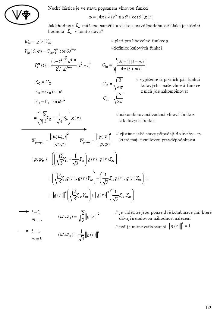 Nechť částice je ve stavu popsaném vlnovou funkcí Jaké hodnoty můžeme naměřit a s jakou pravděpodobností.