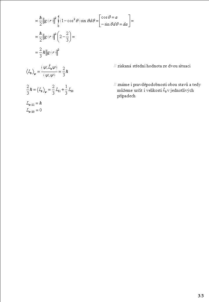 // získaná střední hodnota ze dvou situací // známe i pravděpodobnosti obou stavů a tedy můžeme určit i velikosti v jednotlivých případech 3/3