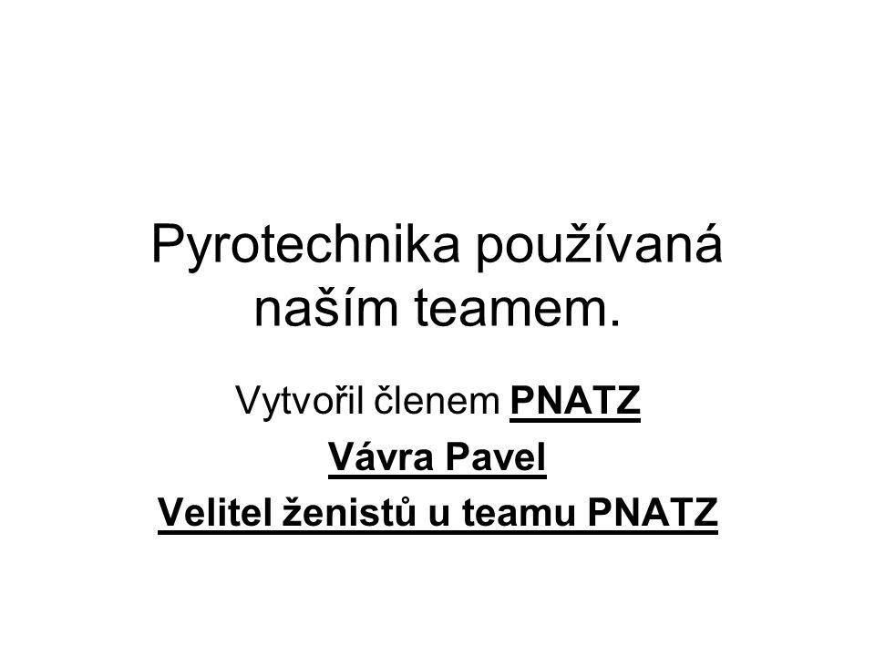 Pyrotechnika používaná naším teamem. Vytvořil členem PNATZ Vávra Pavel Velitel ženistů u teamu PNATZ