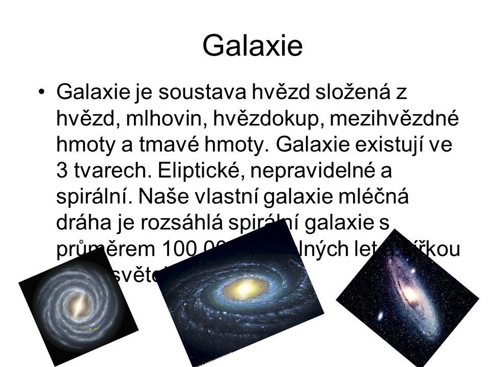 Galaxie Galaxie je soustava hvězd složená z hvězd, mlhovin, hvězdokup, mezihvězdné hmoty a tmavé hmoty.