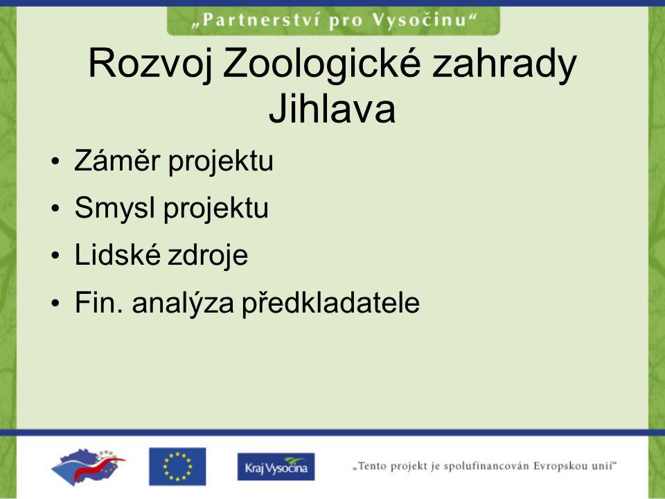 Rozvoj Zoologické zahrady Jihlava Záměr projektu Smysl projektu Lidské zdroje Fin.
