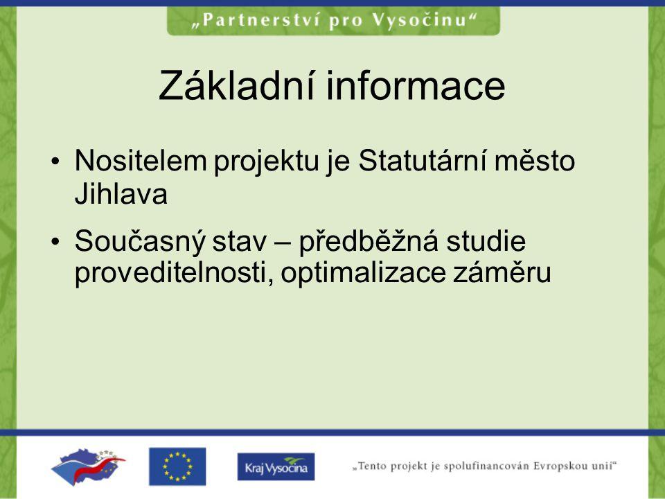 Základní informace Nositelem projektu je Statutární město Jihlava Současný stav – předběžná studie proveditelnosti, optimalizace záměru