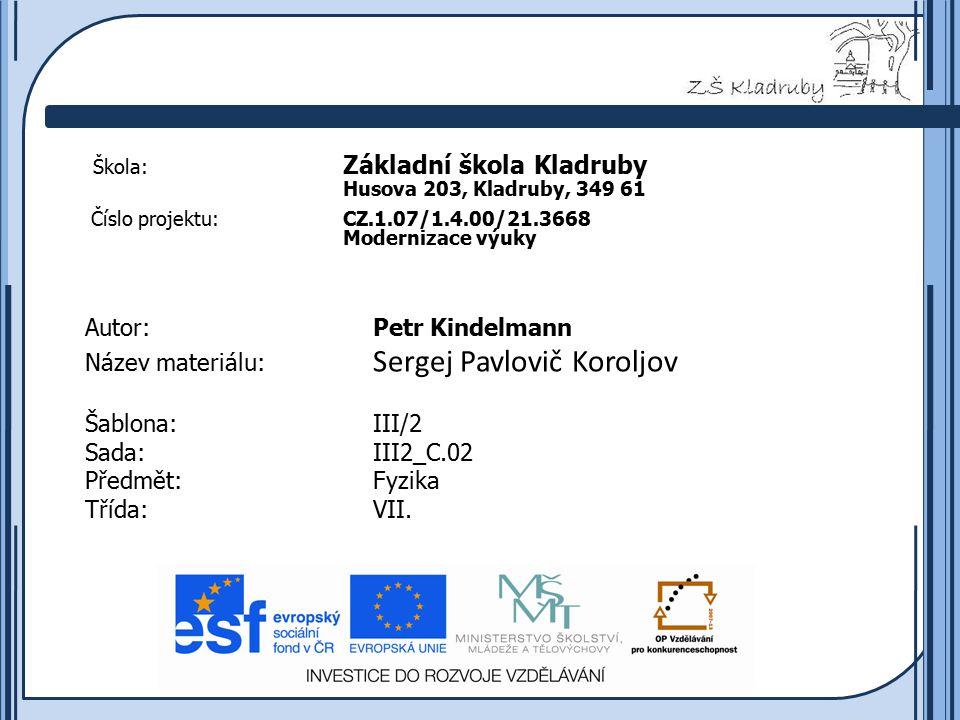 Základní škola Kladruby 2011  Anotace: Předmětem tohoto výukového materiálu je Sergej Pavlovič Koroljov.