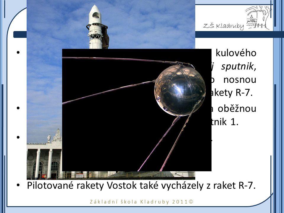 """Základní škola Kladruby 2011  Družice Sputnik Koroljov připravil jednoduchou družici kulového tvaru, označovanou jako PS (prostějšíj sputnik, česky """"nejjednodušší družice ) a jako nosnou raketu použil upravenou verzi balistické rakety R-7."""