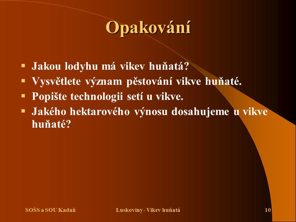 SOŠS a SOU KadaňLuskoviny - Vikev huňatá10 Opakování  Jakou lodyhu má vikev huňatá?  Vysvětlete význam pěstování vikve huňaté.  Popište technologii