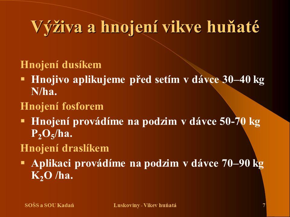 SOŠS a SOU KadaňLuskoviny - Vikev huňatá7 Výživa a hnojení vikve huňaté Hnojení dusíkem  Hnojivo aplikujeme před setím v dávce 30–40 kg N/ha. Hnojení