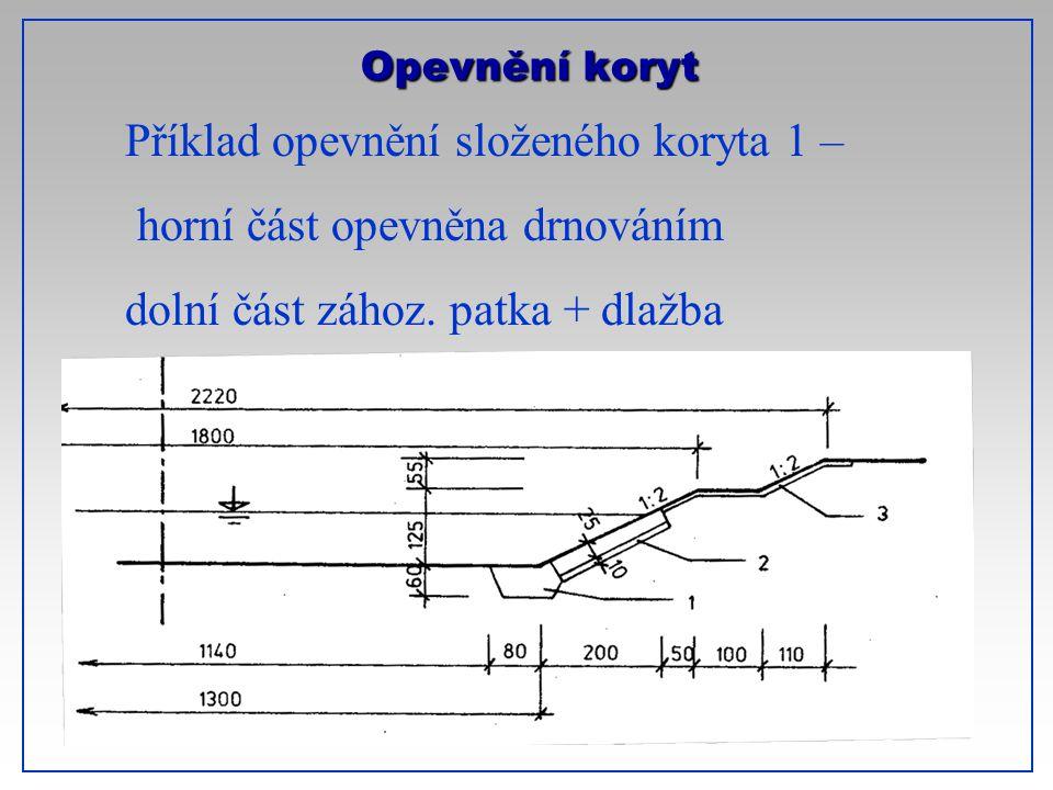 Opevnění koryt Příklad opevnění složeného koryta 1 – horní část opevněna drnováním dolní část zához. patka + dlažba
