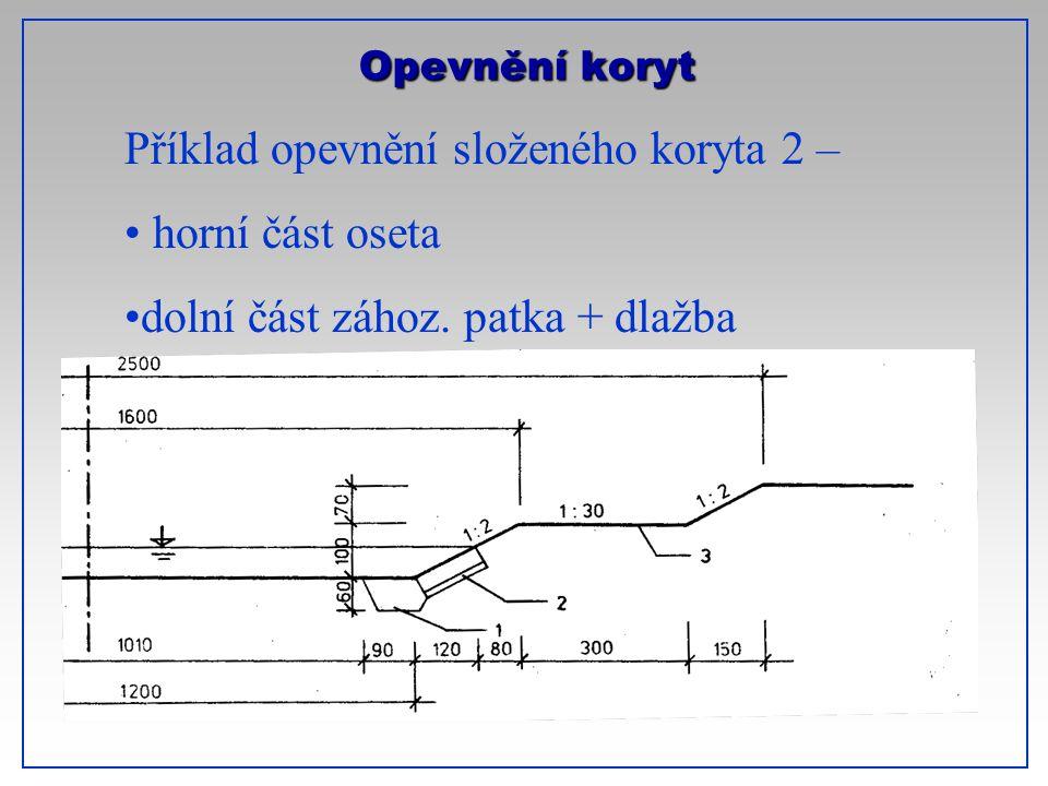 Opevnění koryt Příklad opevnění složeného koryta 2 – horní část oseta dolní část zához. patka + dlažba