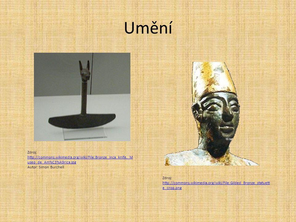 Umění Zdroj: http://commons.wikimedia.org/wiki/File:Bronze_Inca_knife,_M useo_de_Am%C3%A9rica.jpg http://commons.wikimedia.org/wiki/File:Bronze_Inca_knife,_M useo_de_Am%C3%A9rica.jpg Autor: Simon Burchell Zdroj: http://commons.wikimedia.org/wiki/File:Gilded_Bronze_statuett e_crop.png http://commons.wikimedia.org/wiki/File:Gilded_Bronze_statuett e_crop.png