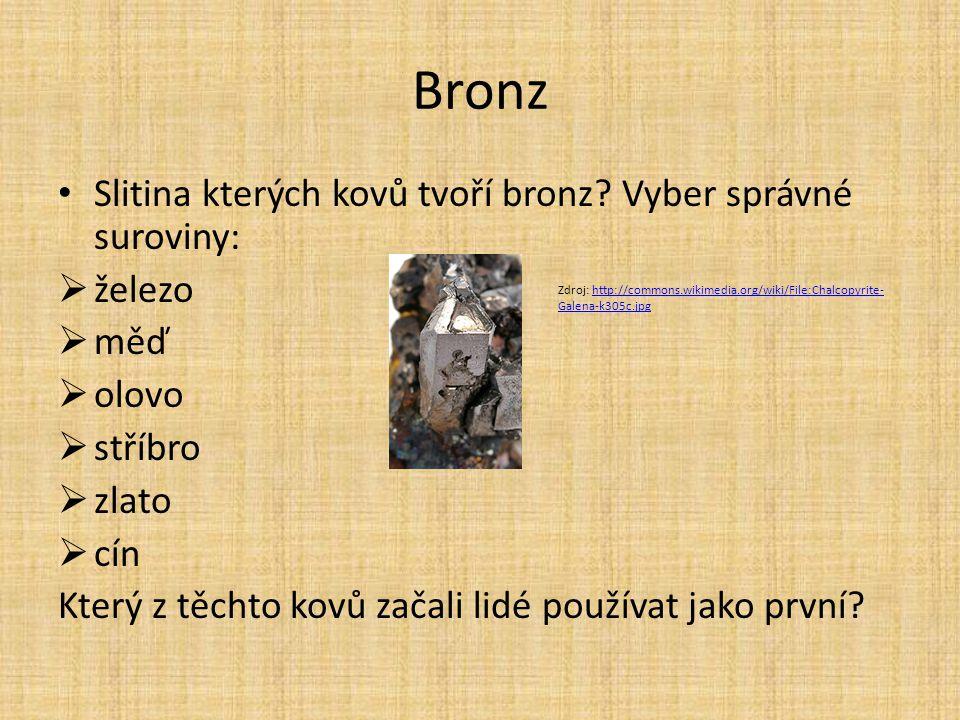 Bronz Slitina kterých kovů tvoří bronz? Vyber správné suroviny:  železo  měď  olovo  stříbro  zlato  cín Který z těchto kovů začali lidé používa
