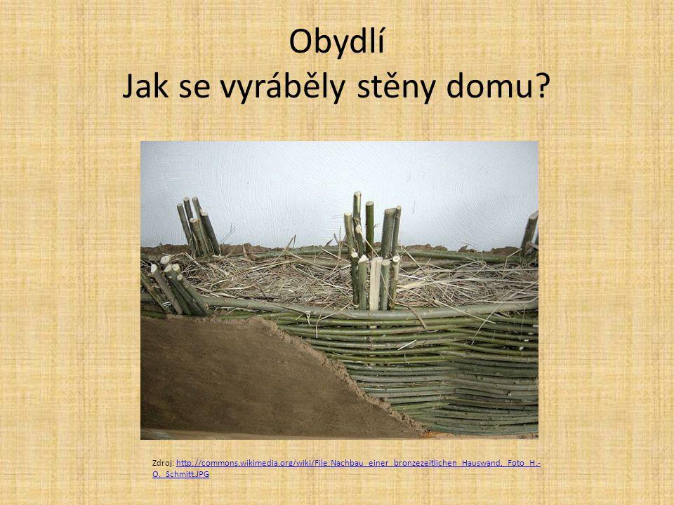Obydlí Jak se vyráběly stěny domu? Zdroj: http://commons.wikimedia.org/wiki/File:Nachbau_einer_bronzezeitlichen_Hauswand,_Foto_H.- O._Schmitt.JPGhttp: