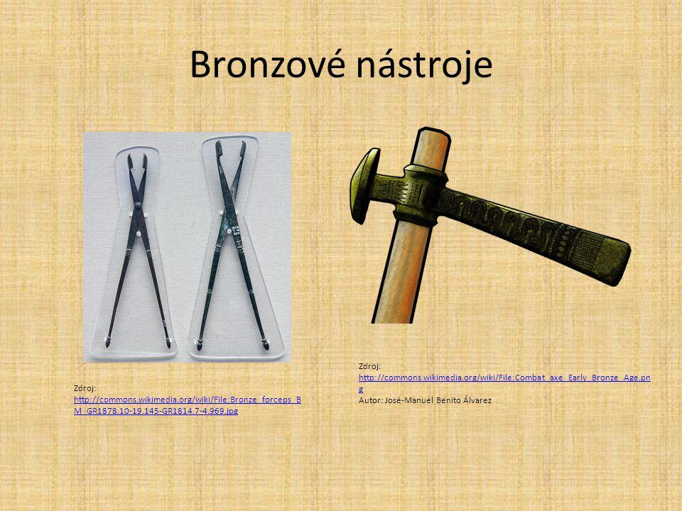 Bronzové nástroje Zdroj: http://commons.wikimedia.org/wiki/File:Bronze_forceps_B M_GR1878.10-19.145-GR1814.7-4.969.jpg http://commons.wikimedia.org/wi