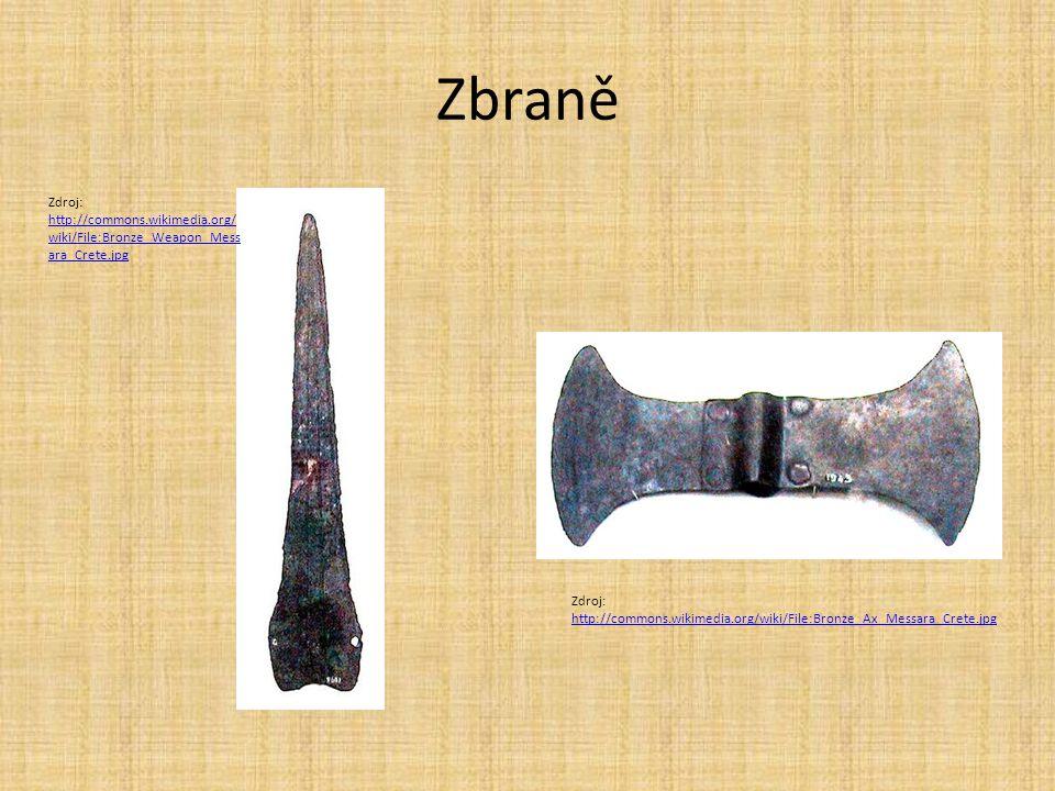 Zbraně Zdroj: http://commons.wikimedia.org/ wiki/File:Bronze_Weapon_Mess ara_Crete.jpg http://commons.wikimedia.org/ wiki/File:Bronze_Weapon_Mess ara_Crete.jpg Zdroj: http://commons.wikimedia.org/wiki/File:Bronze_Ax_Messara_Crete.jpg http://commons.wikimedia.org/wiki/File:Bronze_Ax_Messara_Crete.jpg