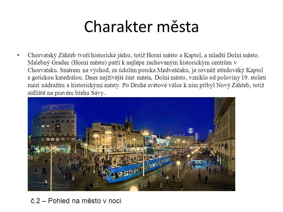 Charakter města Chorvatský Záhřeb tvoří historické jádro, totiž Horní město a Kaptol, a mladší Dolní město. Malebný Gradec (Horní město) patří k nejlé