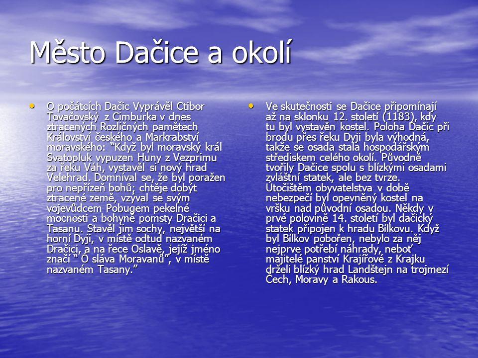 Město Dačice a okolí O počátcích Dačic Vyprávěl Ctibor Tovačovský z Cimburka v dnes ztracených Rozličných pamětech Království českého a Markrabství mo
