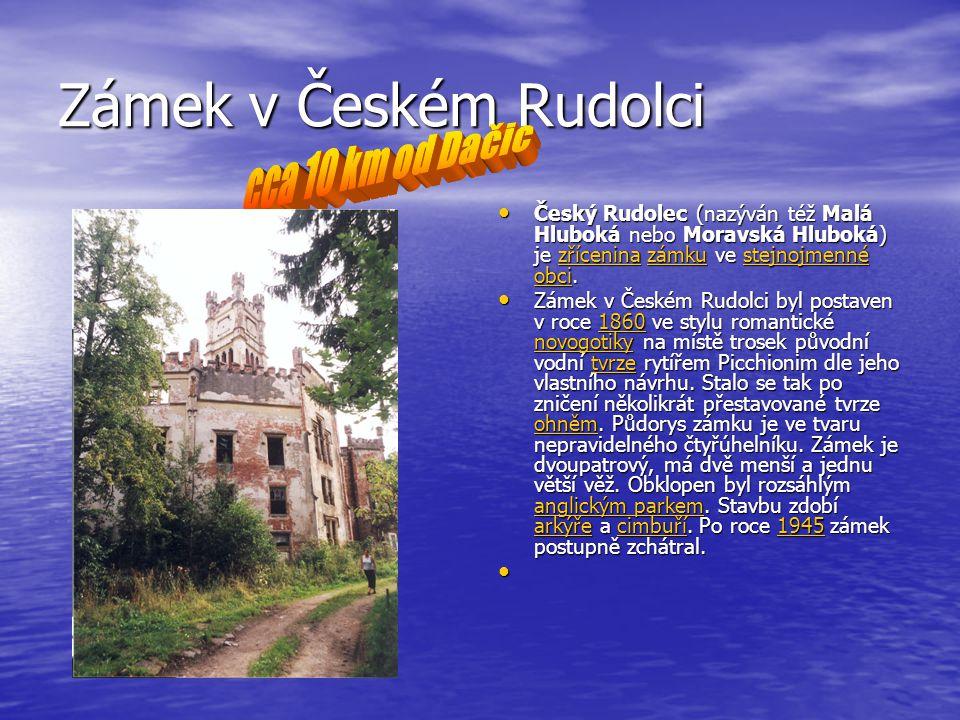 Zámek v Českém Rudolci Český Rudolec (nazýván též Malá Hluboká nebo Moravská Hluboká) je zřícenina zámku ve stejnojmenné obci. Český Rudolec (nazýván