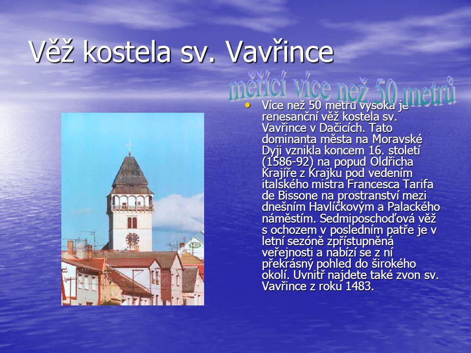 Věž kostela sv. Vavřince Více než 50 metrů vysoká je renesanční věž kostela sv. Vavřince v Dačicích. Tato dominanta města na Moravské Dyji vznikla kon