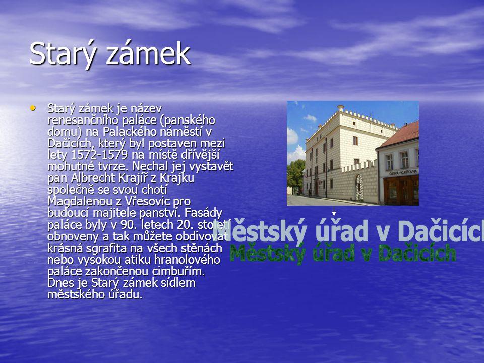 Starý zámek Starý zámek je název renesančního paláce (panského domu) na Palackého náměstí v Dačicích, který byl postaven mezi lety 1572-1579 na místě