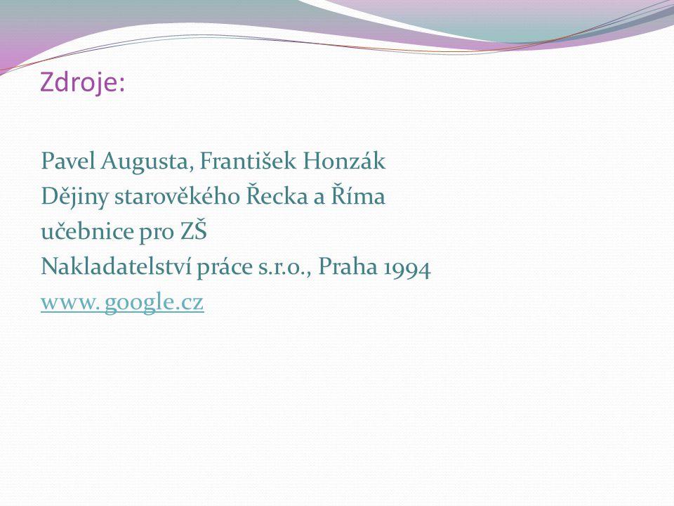 Zdroje: Pavel Augusta, František Honzák Dějiny starověkého Řecka a Říma učebnice pro ZŠ Nakladatelství práce s.r.o., Praha 1994 www. google.cz