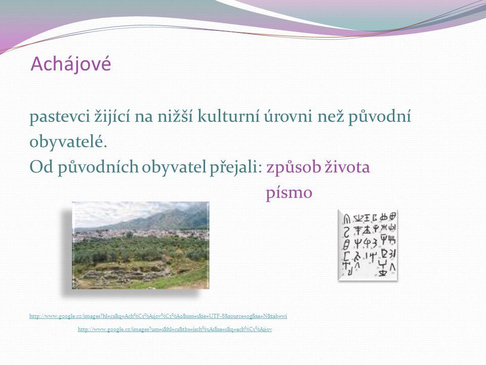 Achájové pastevci žijící na nižší kulturní úrovni než původní obyvatelé. Od původních obyvatel přejali: způsob života písmo http://www.google.cz/image