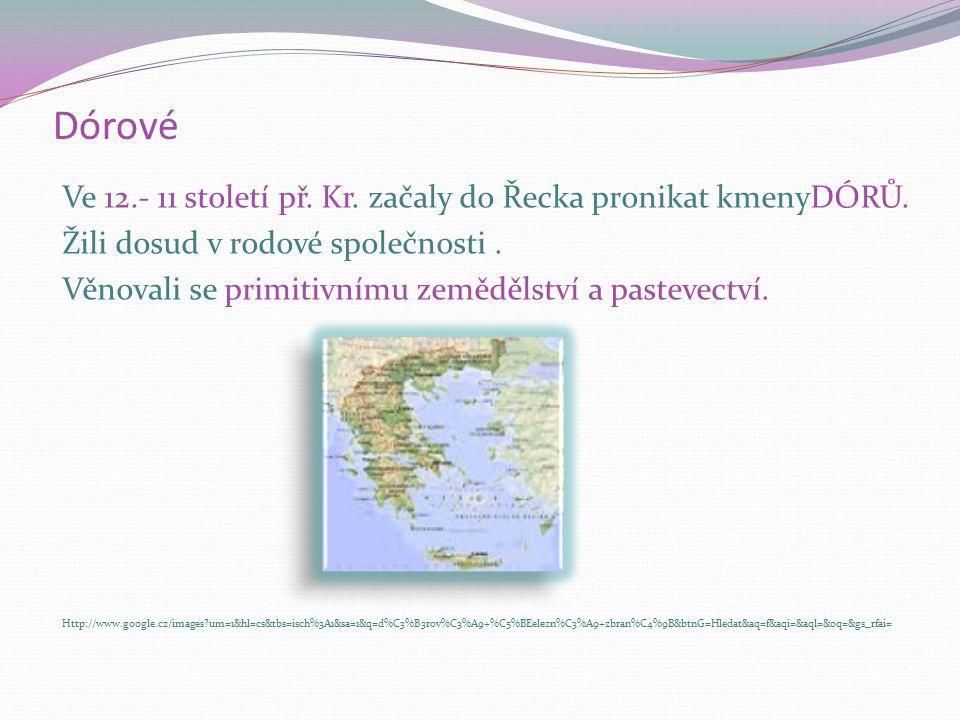 Dórové Ve 12.- 11 století př. Kr. začaly do Řecka pronikat kmenyDÓRŮ. Žili dosud v rodové společnosti. Věnovali se primitivnímu zemědělství a pastevec