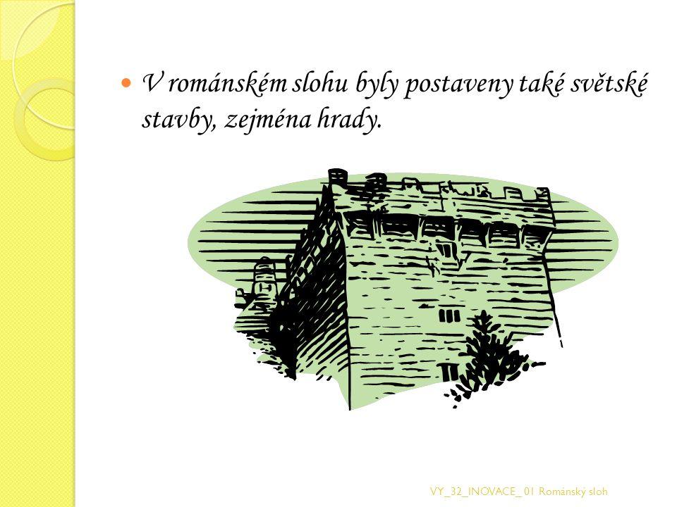 V románském slohu byly postaveny také světské stavby, zejména hrady. VY_32_INOVACE_ 01 Románský sloh