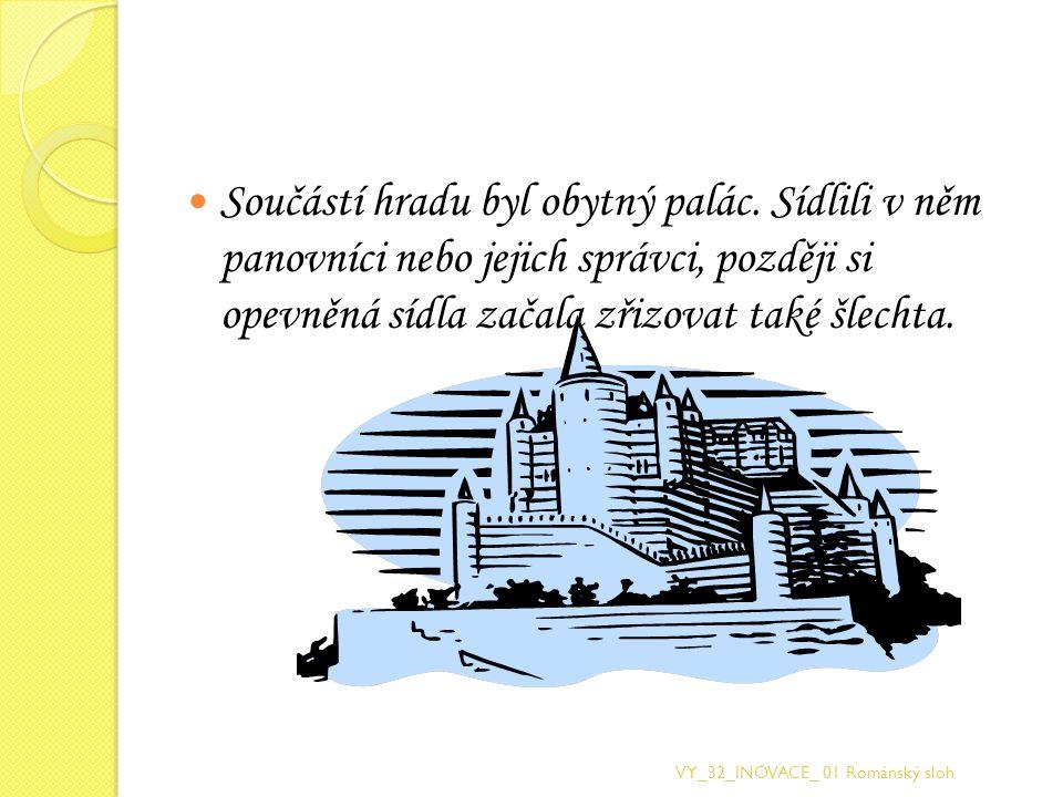 Součástí hradu byl obytný palác. Sídlili v něm panovníci nebo jejich správci, později si opevněná sídla začala zřizovat také šlechta. VY_32_INOVACE_ 0