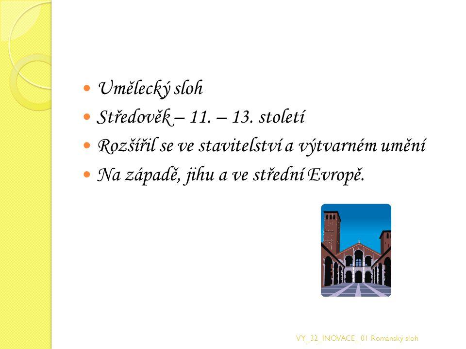 Jeho název je odvozen od slova Řím = Roma Je inspirován stavbami Římského impéria Šiřitelem a nositelem slohu je církev VY_32_INOVACE_ 01 Románský sloh