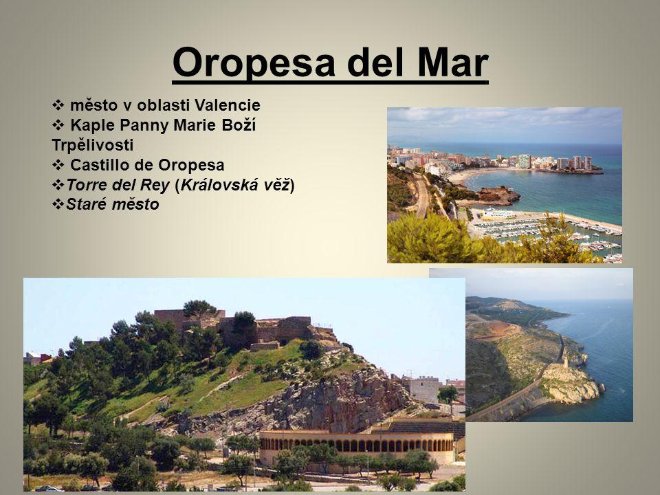 Oropesa del Mar  město v oblasti Valencie  Kaple Panny Marie Boží Trpělivosti  Castillo de Oropesa  Torre del Rey (Královská věž)  Staré město