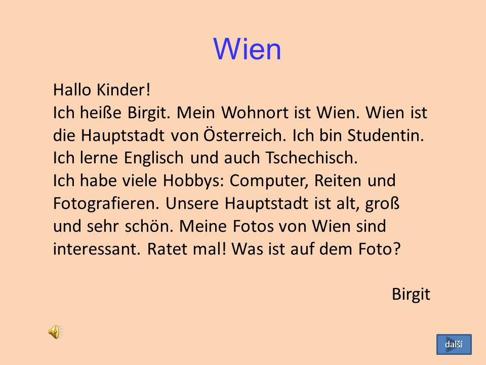 Wien Hallo Kinder.Ich heiße Birgit. Mein Wohnort ist Wien.