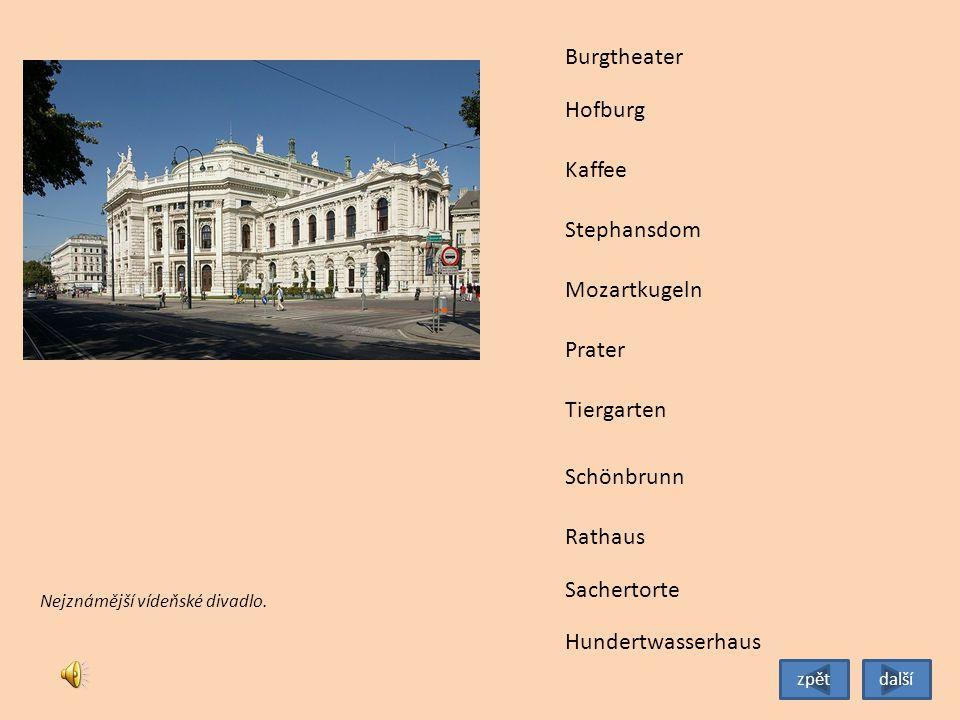 Tiergarten Burgtheater Hofburg Stephansdom Mozartkugeln Prater Schönbrunn Rathaus Sachertorte Kaffee Nejznámější vídeňské divadlo.