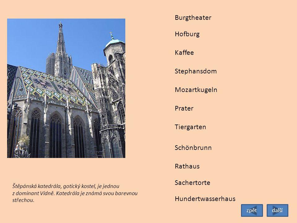 Tiergarten Burgtheater Hofburg Stephansdom Mozartkugeln Prater Schönbrunn Rathaus Sachertorte Kaffee Štěpánská katedrála, gotický kostel, je jednou z dominant Vídně.