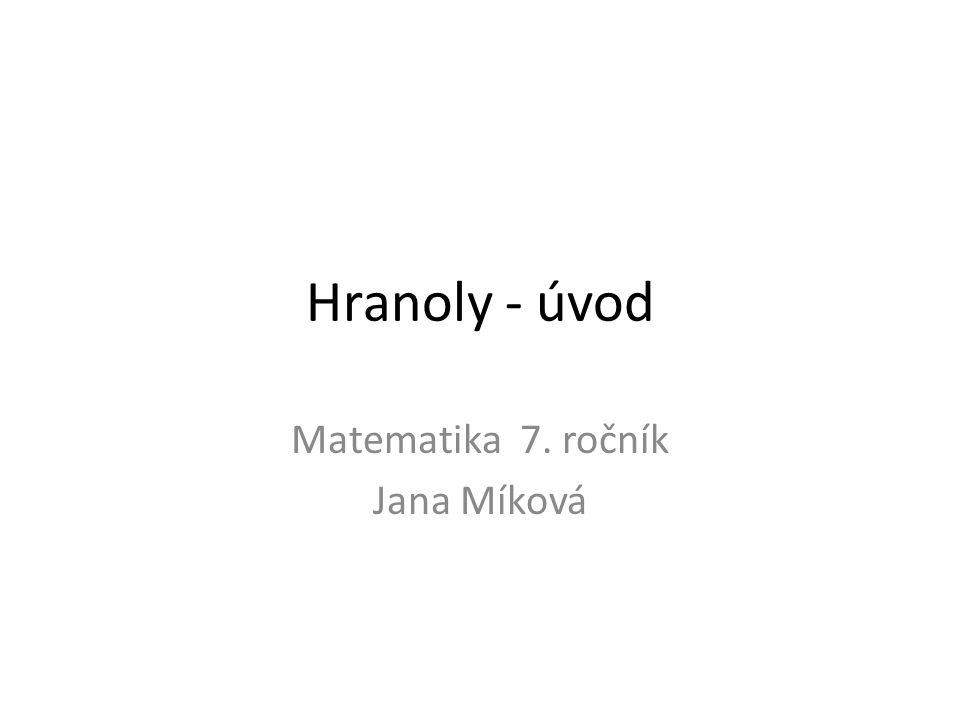 Hranoly - úvod Matematika 7. ročník Jana Míková