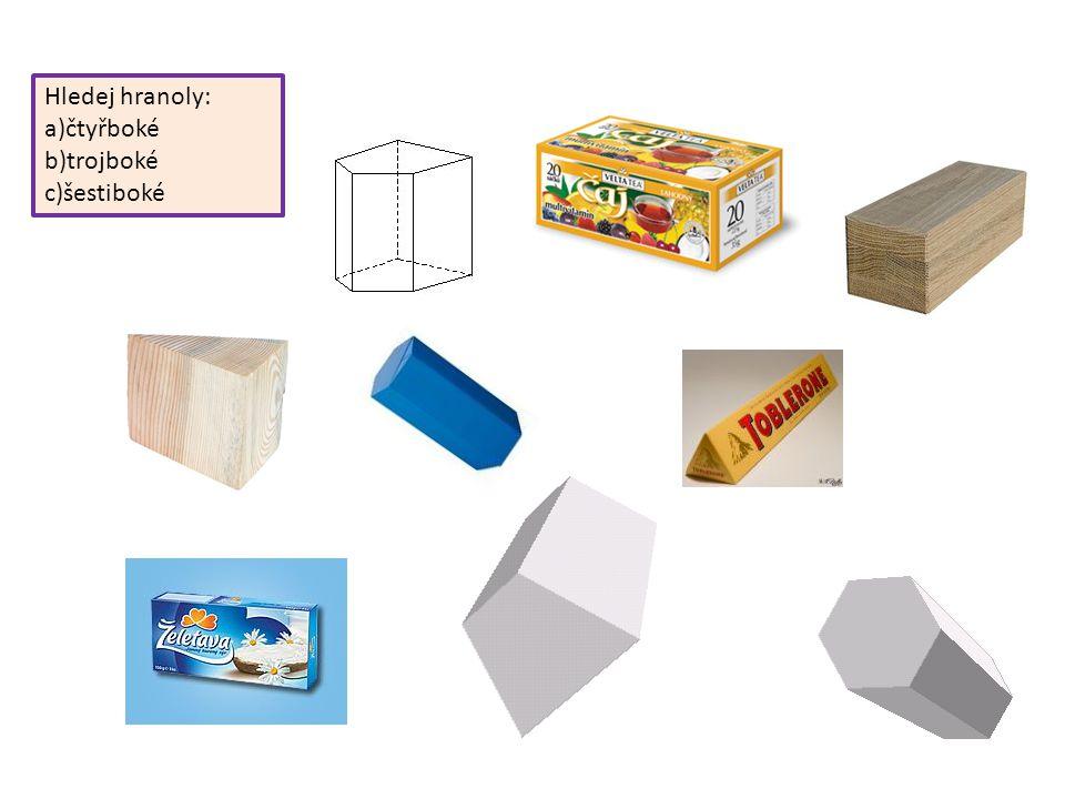 Hledej hranoly: a)čtyřboké b)trojboké c)šestiboké
