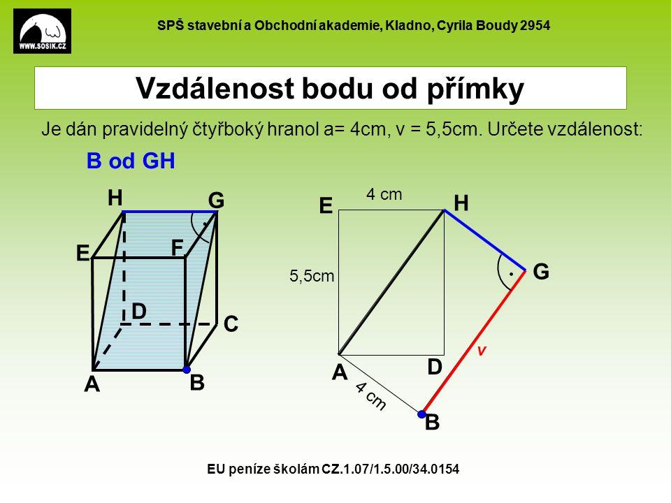 SPŠ stavební a Obchodní akademie, Kladno, Cyrila Boudy 2954 EU peníze školám CZ.1.07/1.5.00/34.0154 Vzdálenost bodu od přímky A B C D E F G H B od GH Je dán pravidelný čtyřboký hranol a= 4cm, v = 5,5cm.