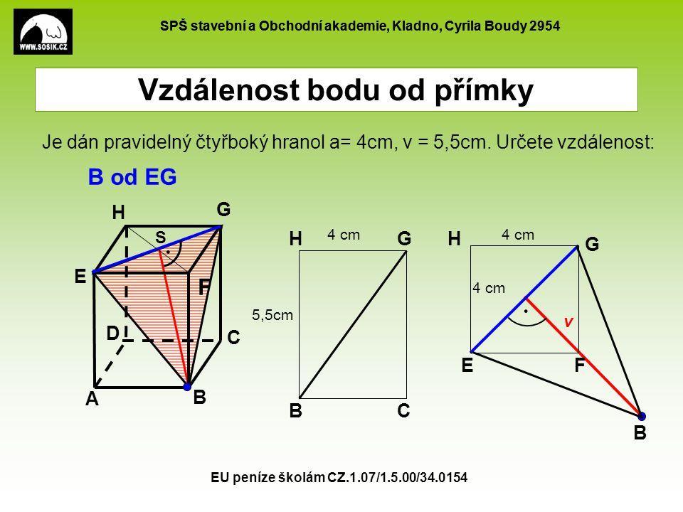 SPŠ stavební a Obchodní akademie, Kladno, Cyrila Boudy 2954 EU peníze školám CZ.1.07/1.5.00/34.0154 Vzdálenost bodu od přímky A B C D E F G H B od EG Je dán pravidelný čtyřboký hranol a= 4cm, v = 5,5cm.