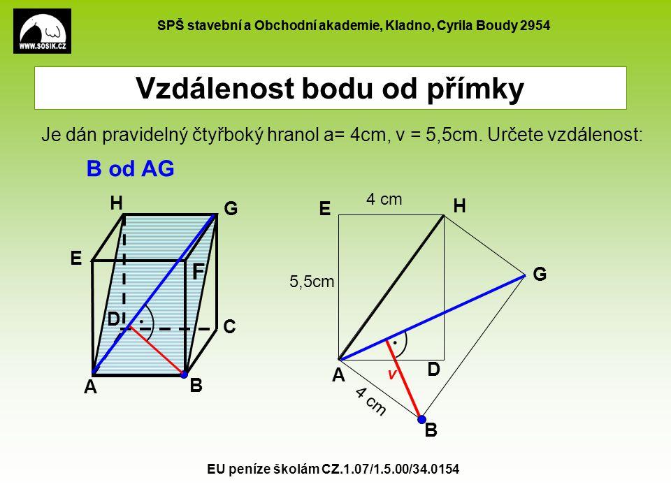 SPŠ stavební a Obchodní akademie, Kladno, Cyrila Boudy 2954 EU peníze školám CZ.1.07/1.5.00/34.0154 Vzdálenost bodu od přímky A B C D E F G H B od AG Je dán pravidelný čtyřboký hranol a= 4cm, v = 5,5cm.