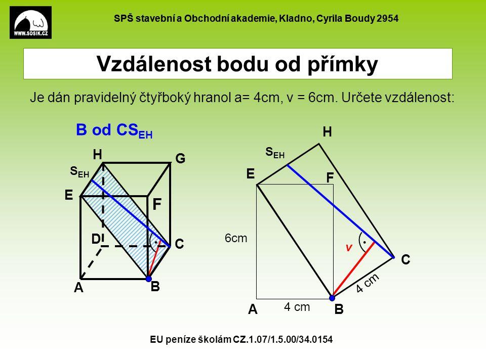 SPŠ stavební a Obchodní akademie, Kladno, Cyrila Boudy 2954 EU peníze školám CZ.1.07/1.5.00/34.0154 Vzdálenost bodu od přímky A B C D E F G H B od CS EH Je dán pravidelný čtyřboký hranol a= 4cm, v = 6cm.