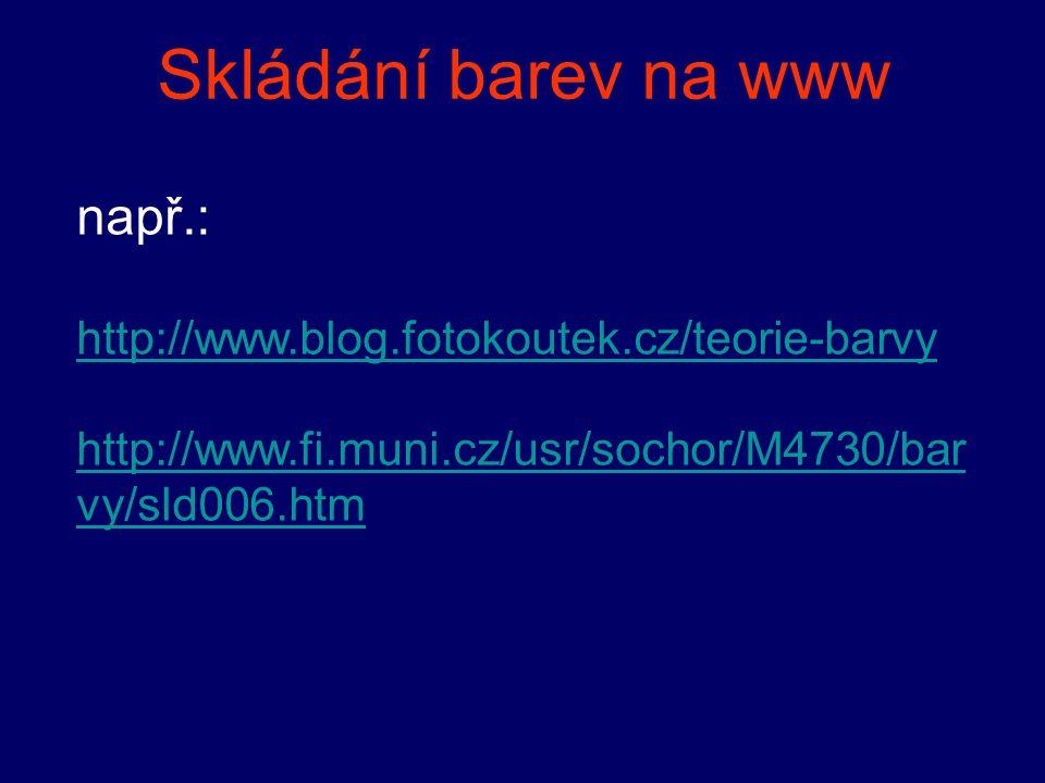 Skládání barev na www např.: http://www.blog.fotokoutek.cz/teorie-barvy http://www.fi.muni.cz/usr/sochor/M4730/bar vy/sld006.htm