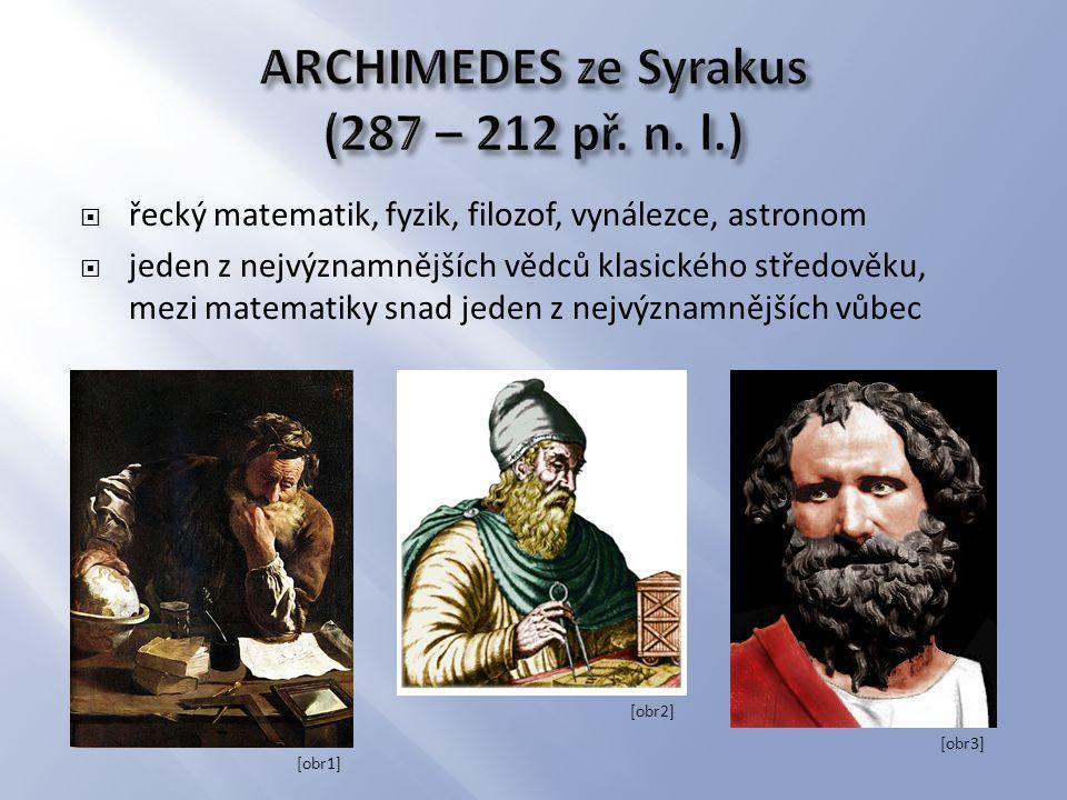  řecký matematik, fyzik, filozof, vynálezce, astronom  jeden z nejvýznamnějších vědců klasického středověku, mezi matematiky snad jeden z nejvýznamn