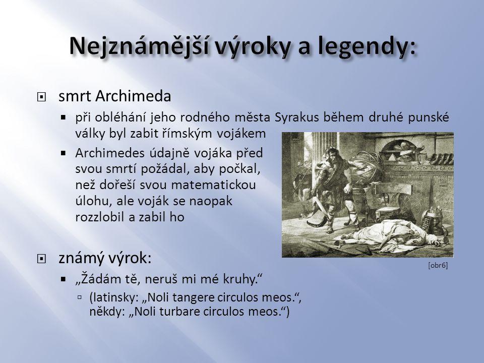  smrt Archimeda  při obléhání jeho rodného města Syrakus během druhé punské války byl zabit římským vojákem  Archimedes údajně vojáka před svou smr