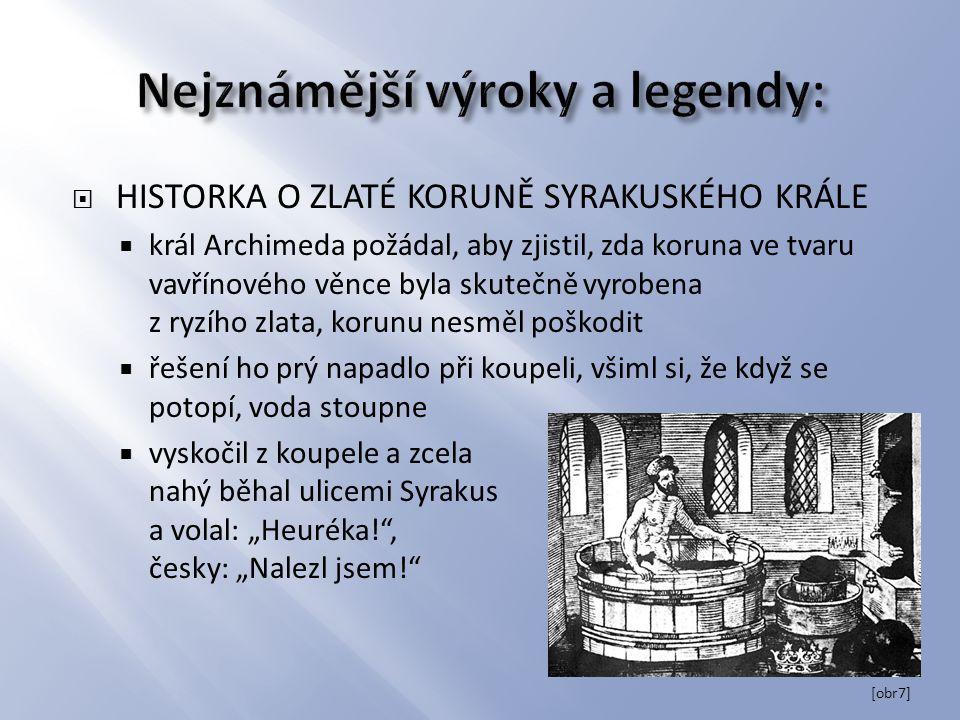  HISTORKA O ZLATÉ KORUNĚ SYRAKUSKÉHO KRÁLE  král Archimeda požádal, aby zjistil, zda koruna ve tvaru vavřínového věnce byla skutečně vyrobena z ryzí