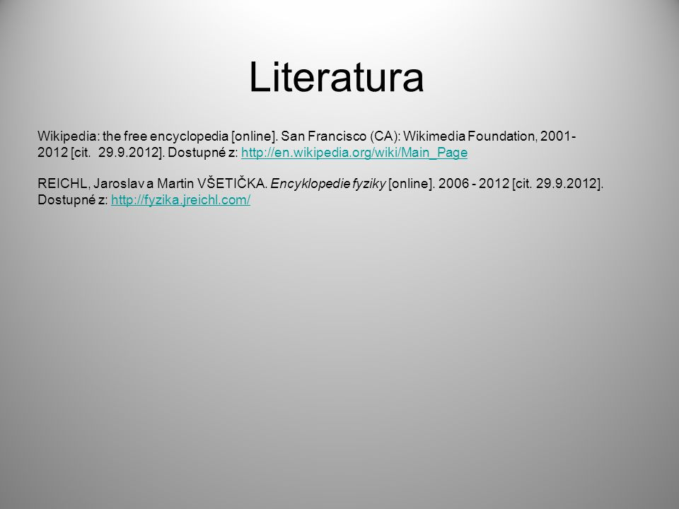 Wikipedia: the free encyclopedia [online]. San Francisco (CA): Wikimedia Foundation, 2001- 2012 [cit. 29.9.2012]. Dostupné z: http://en.wikipedia.org/