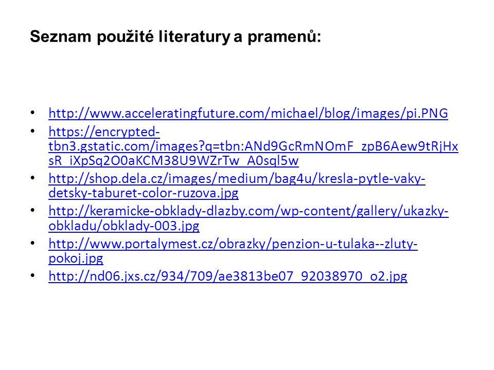 Seznam použité literatury a pramenů: http://www.acceleratingfuture.com/michael/blog/images/pi.PNG https://encrypted- tbn3.gstatic.com/images?q=tbn:ANd