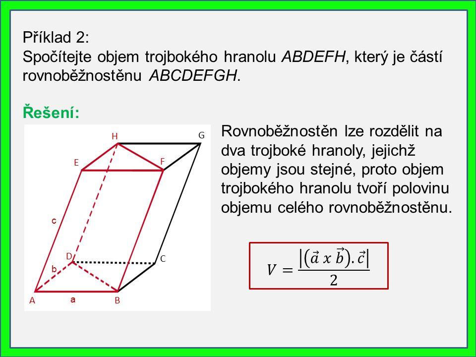 Příklad 2: Spočítejte objem trojbokého hranolu ABDEFH, který je částí rovnoběžnostěnu ABCDEFGH. Rovnoběžnostěn lze rozdělit na dva trojboké hranoly, j