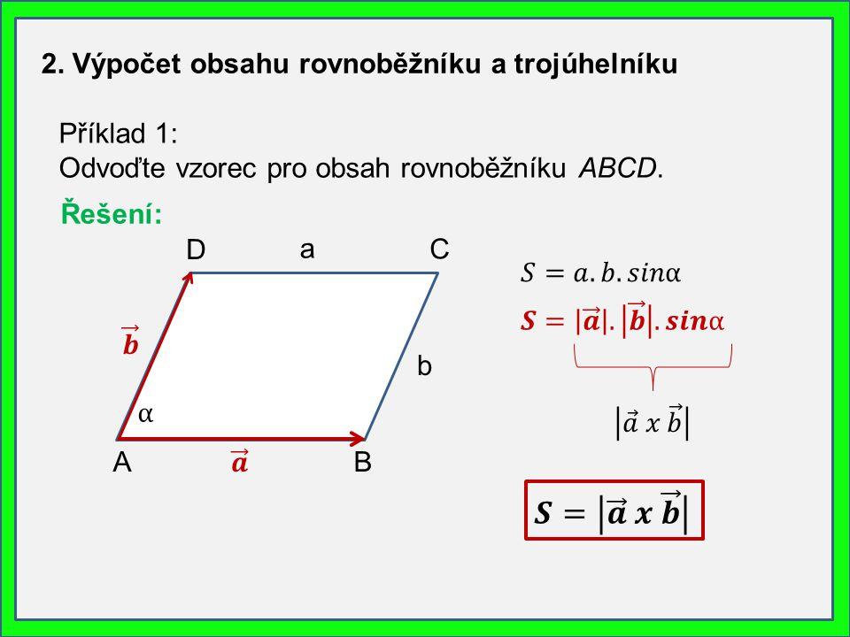 2. Výpočet obsahu rovnoběžníku a trojúhelníku Příklad 1: Odvoďte vzorec pro obsah rovnoběžníku ABCD. AB C D ⍺ b Řešení: a